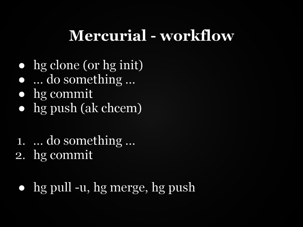 Mercurial - workflow ● hg clone (or hg init) ● ...