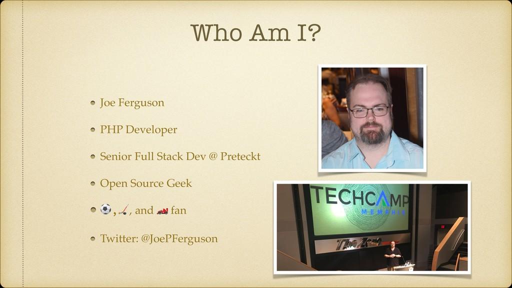Who Am I? Joe Ferguson PHP Developer Senior Ful...