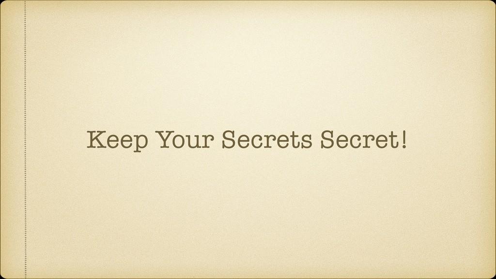 Keep Your Secrets Secret!