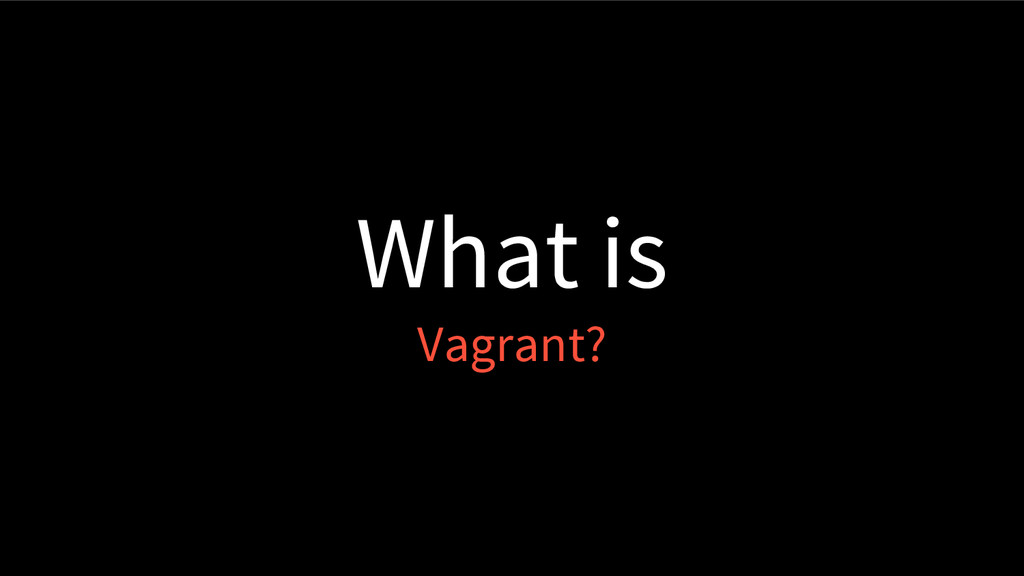 What is Vagrant?