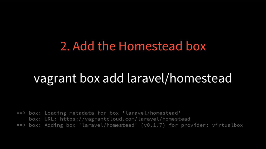 2. Add the Homestead box vagrant box add larave...