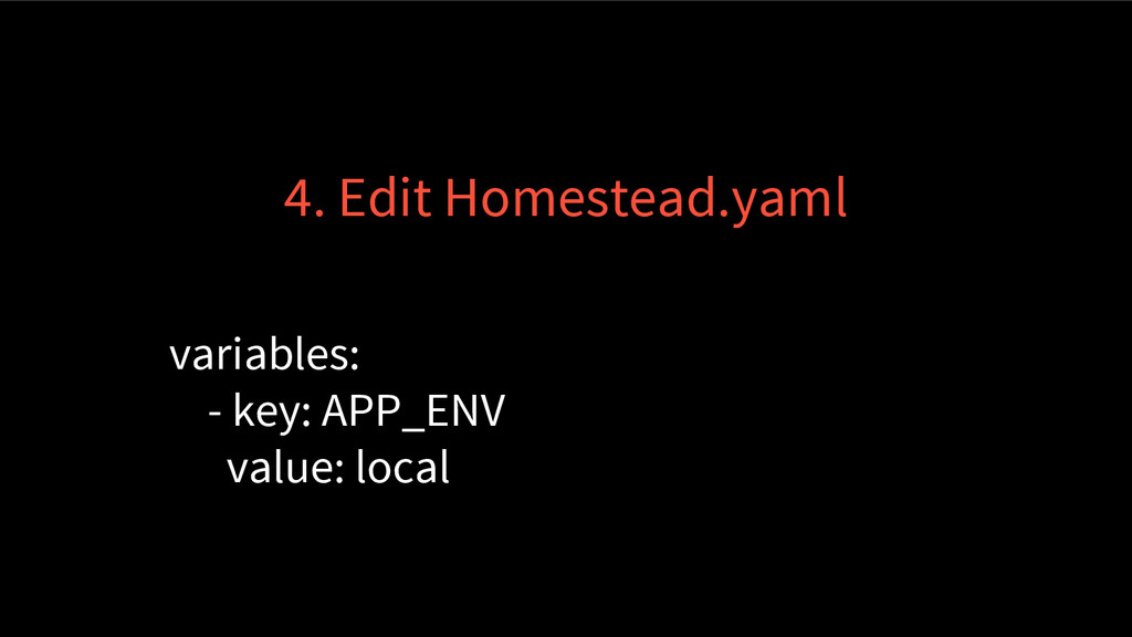 4. Edit Homestead.yaml variables: - key: APP_EN...