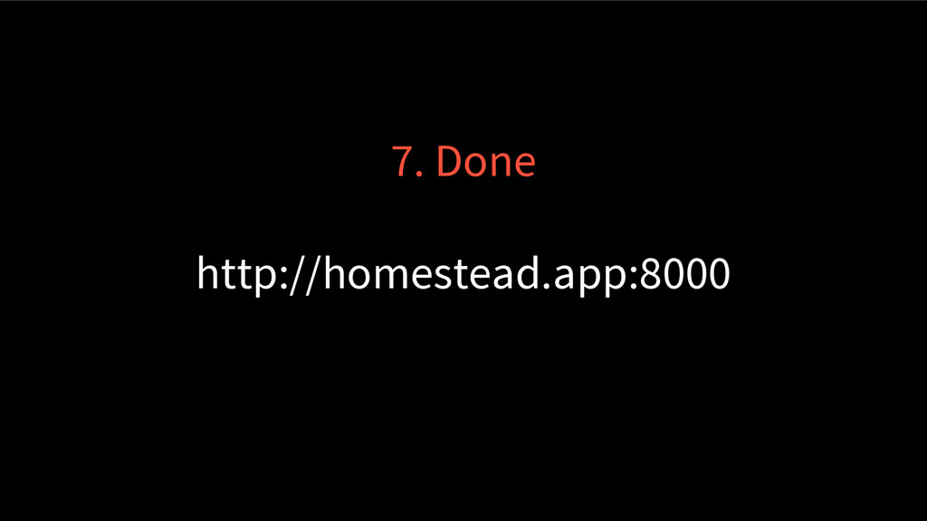 7. Done http://homestead.app:8000