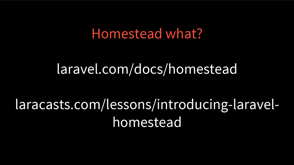Homestead what? laravel.com/docs/homestead lara...