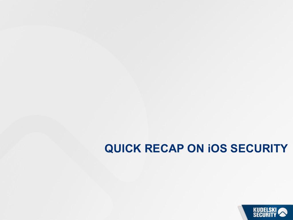 QUICK RECAP ON iOS SECURITY
