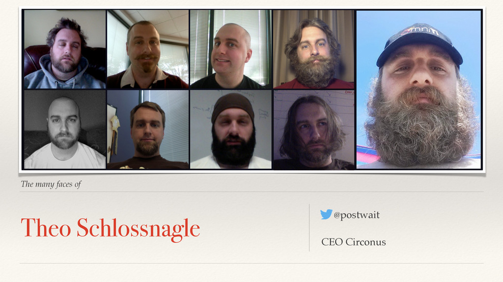 The many faces of Theo Schlossnagle @postwait C...