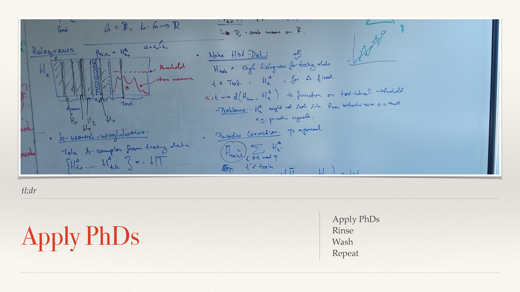 tl;dr Apply PhDs Apply PhDs Rinse Wash Repeat
