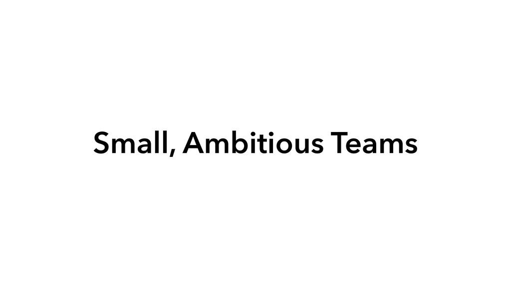Small, Ambitious Teams
