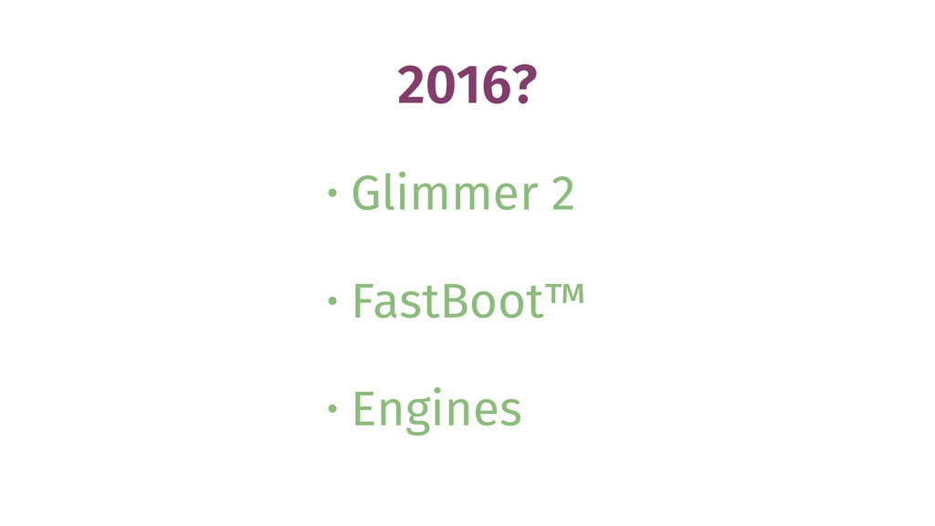 2016? • Glimmer 2 • FastBoot™ • Engines