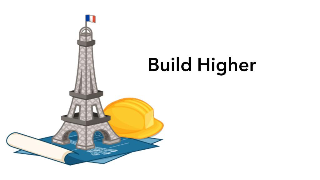 Build Higher