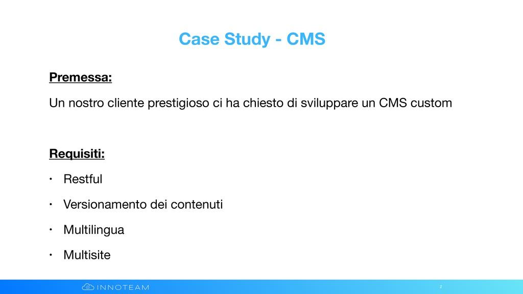 Case Study - CMS Premessa: Un nostro cliente pr...