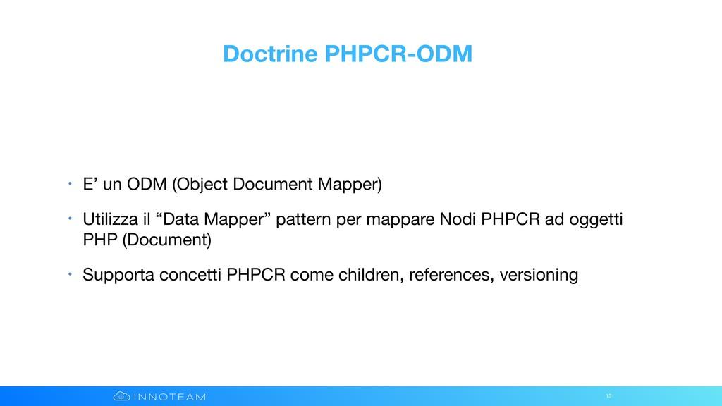 Doctrine PHPCR-ODM • E' un ODM (Object Document...