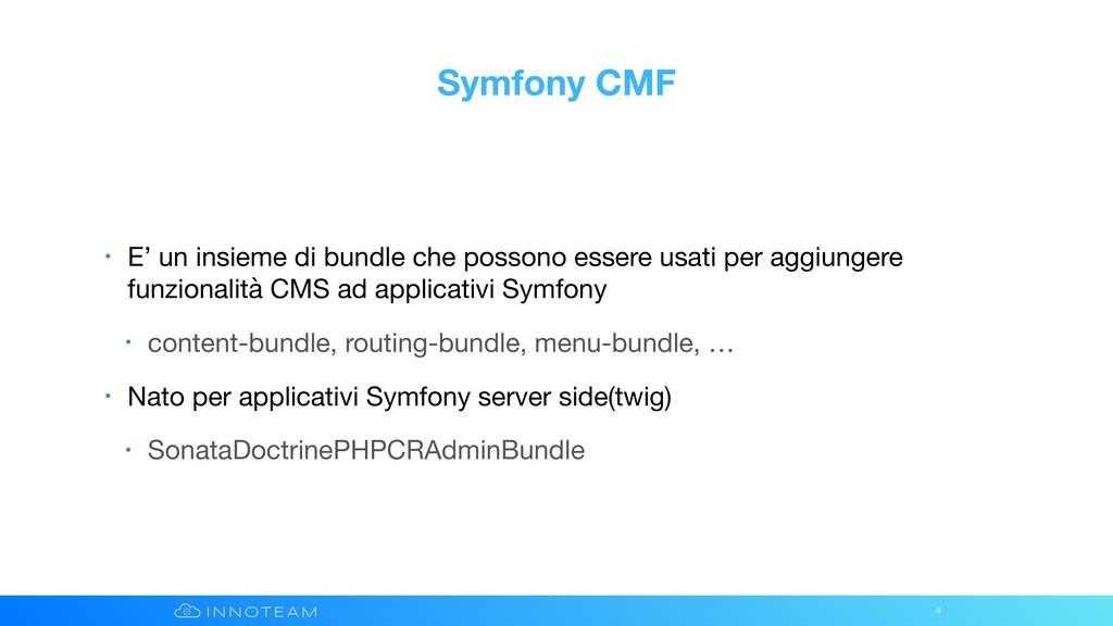 Symfony CMF • E' un insieme di bundle che posso...