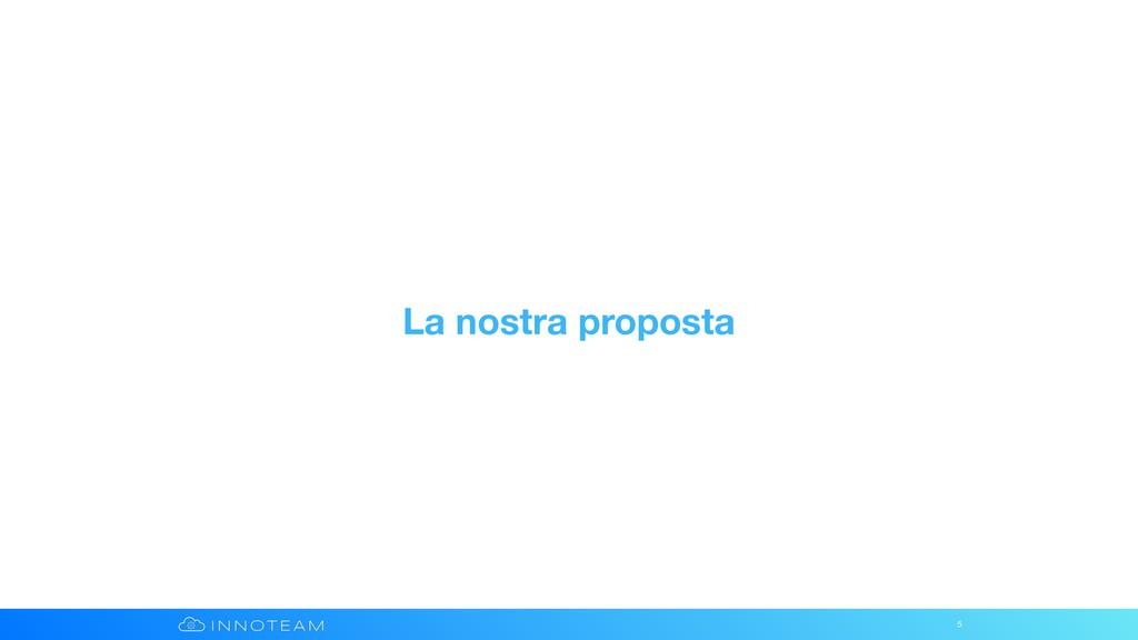 La nostra proposta 5