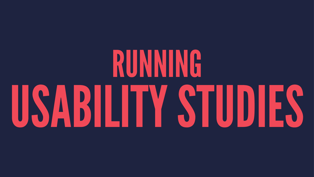 RUNNING USABILITY STUDIES