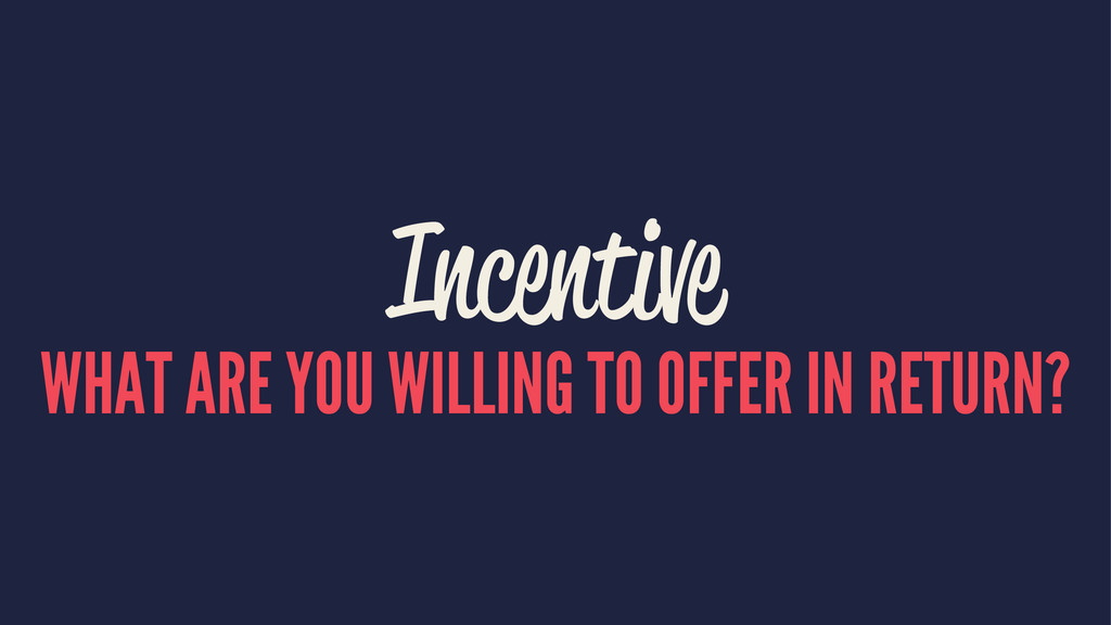 Incentive WHAT ARE YOU WILLING TO OFFER IN RETU...