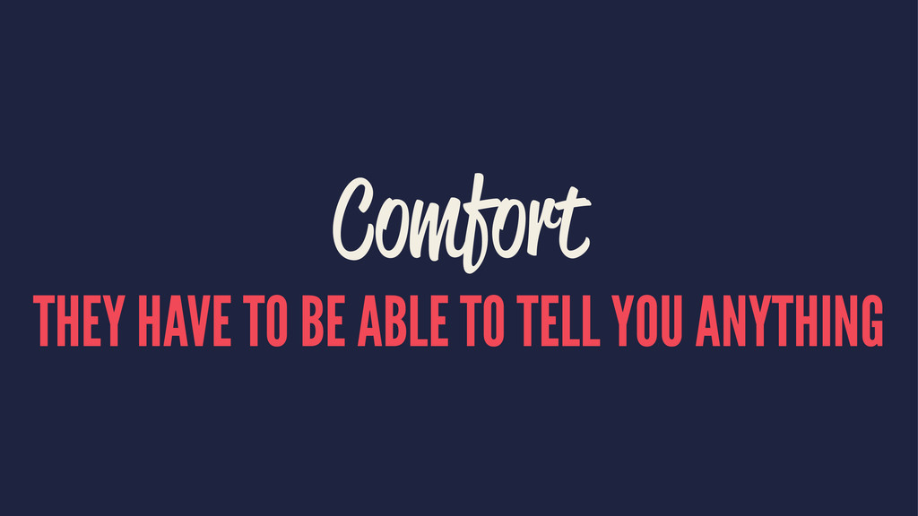 Comfort THEY HAVE TO BE ABLE TO TELL YOU ANYTHI...