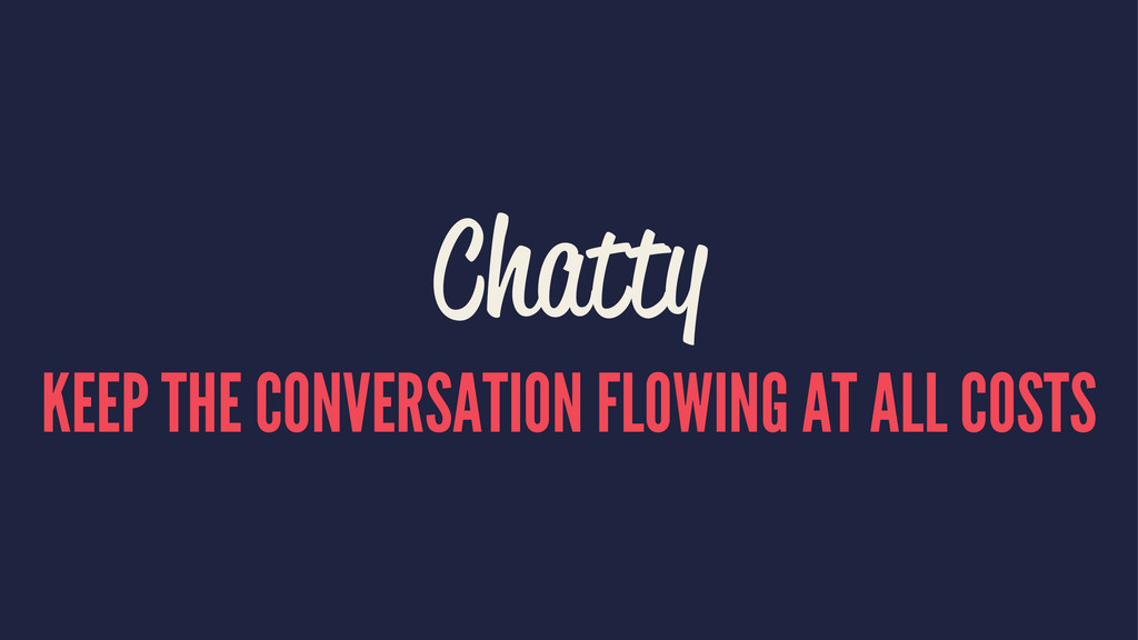 Chatty KEEP THE CONVERSATION FLOWING AT ALL COS...