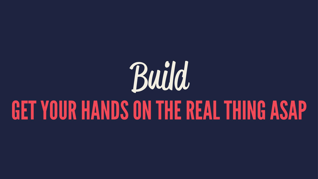 Build GET YOUR HANDS ON THE REAL THING ASAP