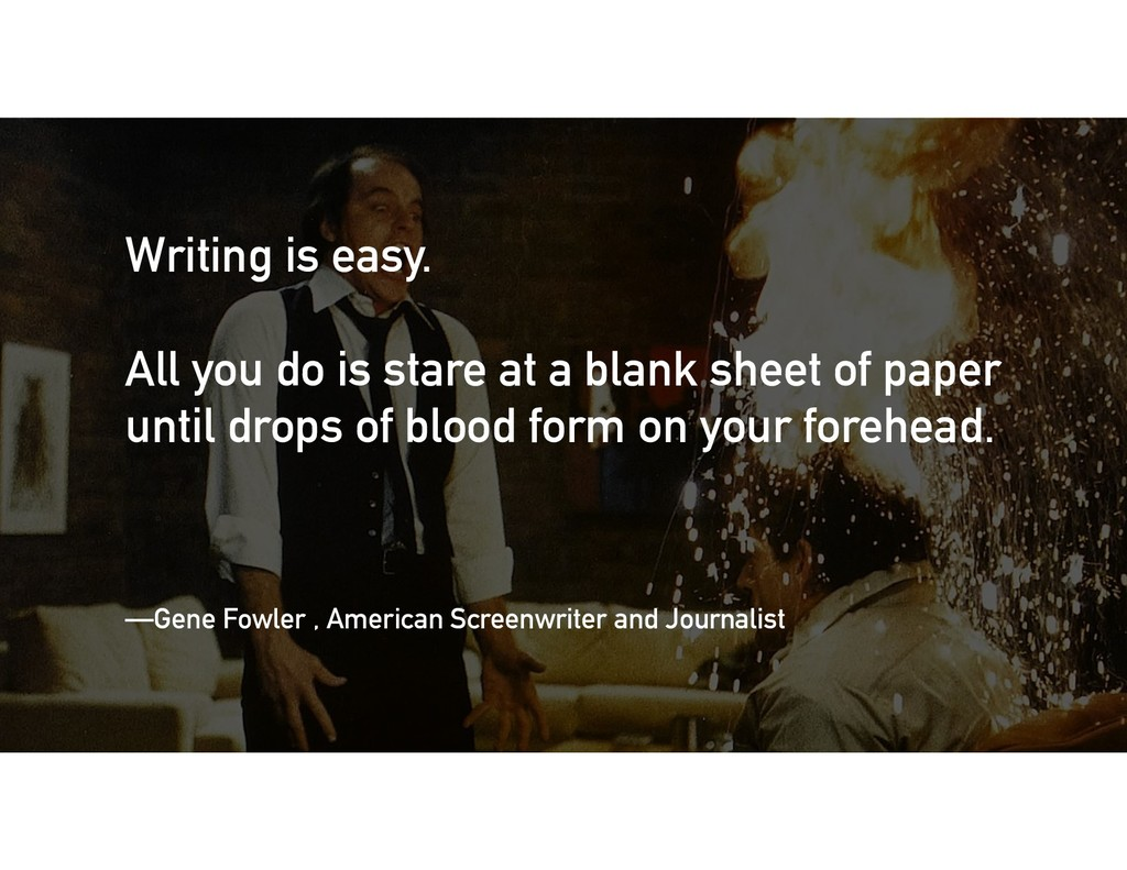 Writing is easy. All you do is stare at a blank...
