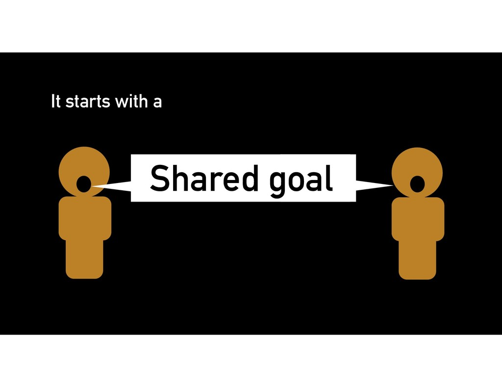 Shared goal It starts with a