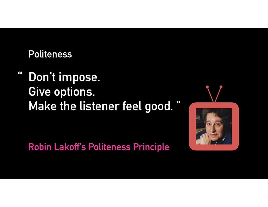"Politeness "" Don't impose. 