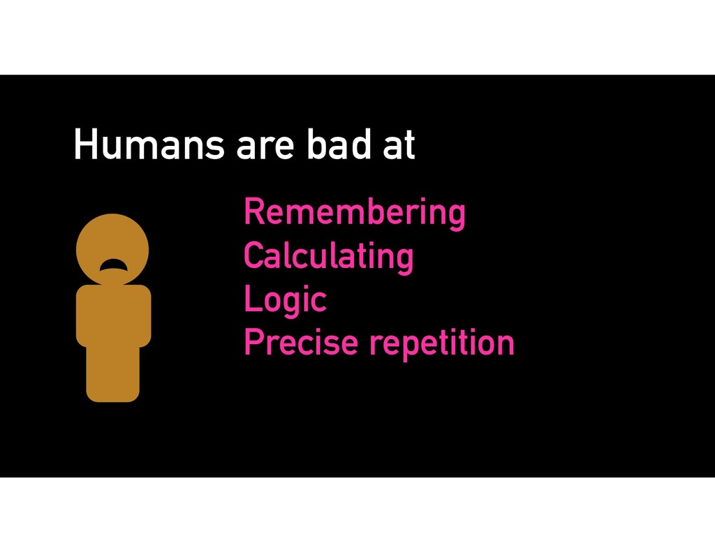 Humans are bad at Remembering Calculating Logic...