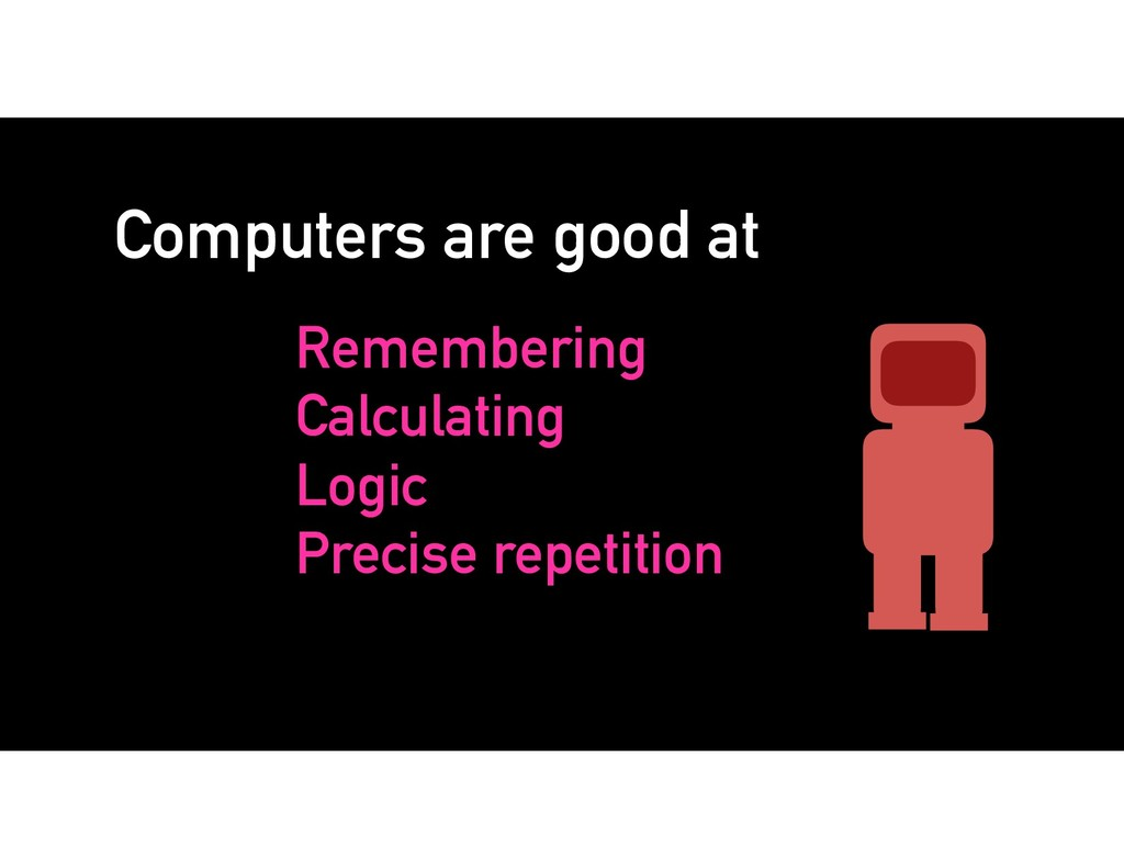 Computers are good at Remembering Calculating L...
