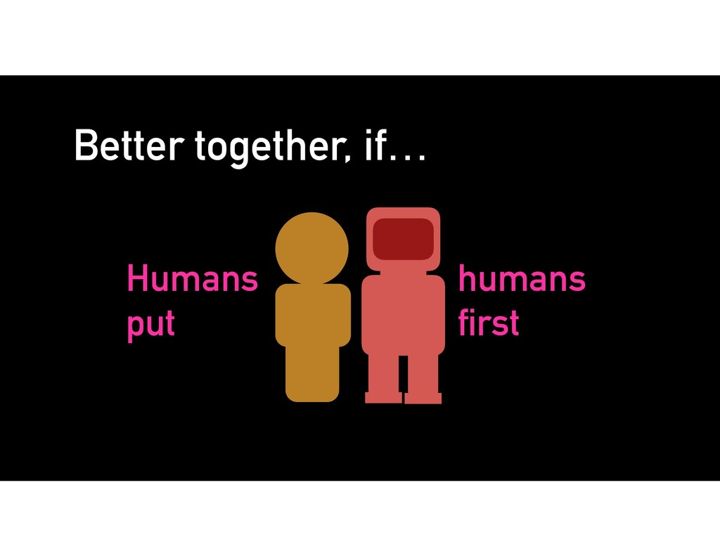Better together, if… Humans put humans first