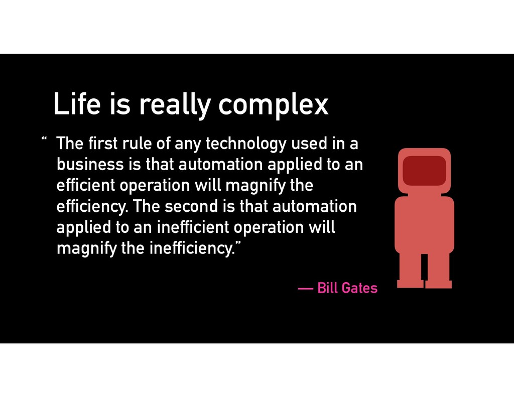 """ The first rule of any technology used in a bu..."