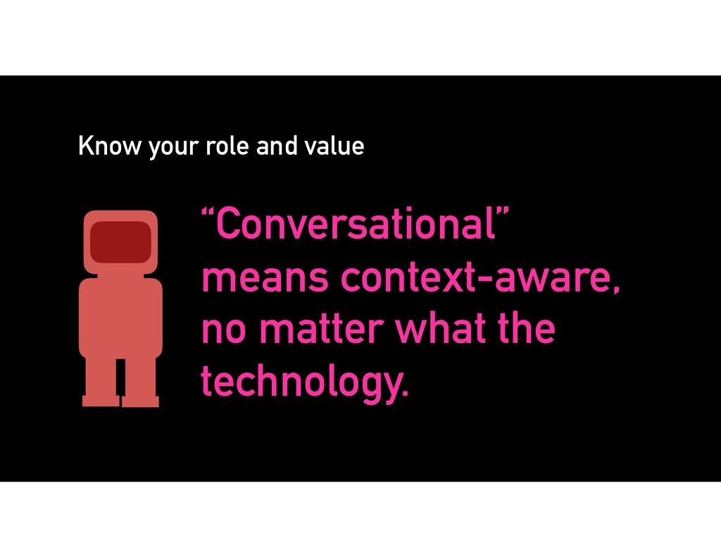 "Know your role and value ""Conversational"" means..."