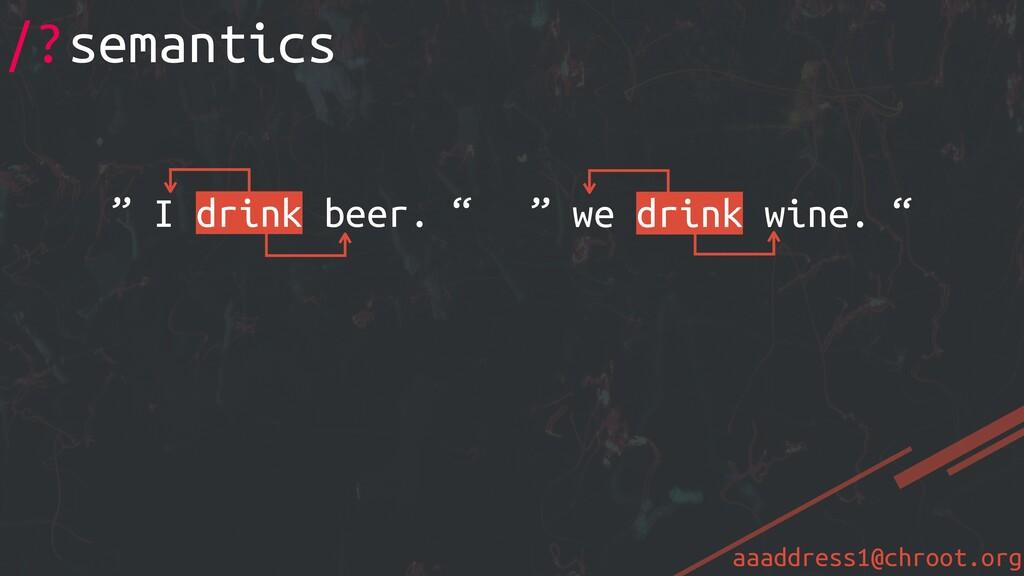 "aaaddress1@chroot.org /?semantics "" we drink wi..."