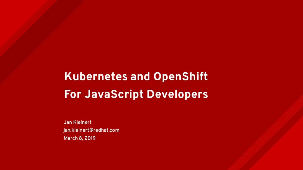 Kubernetes and OpenShift For JavaScript Develop...