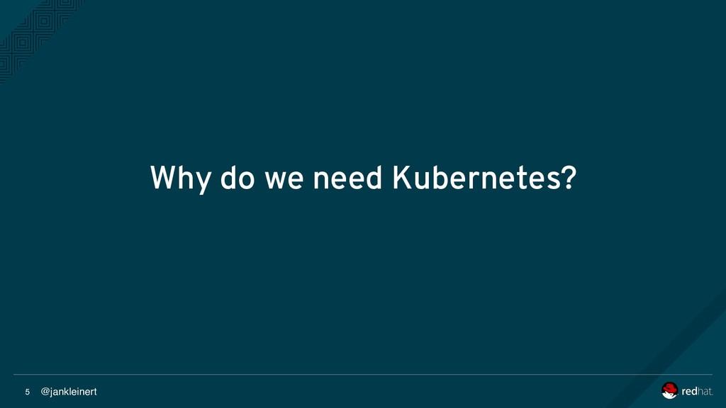 @jankleinert Why do we need Kubernetes? 5