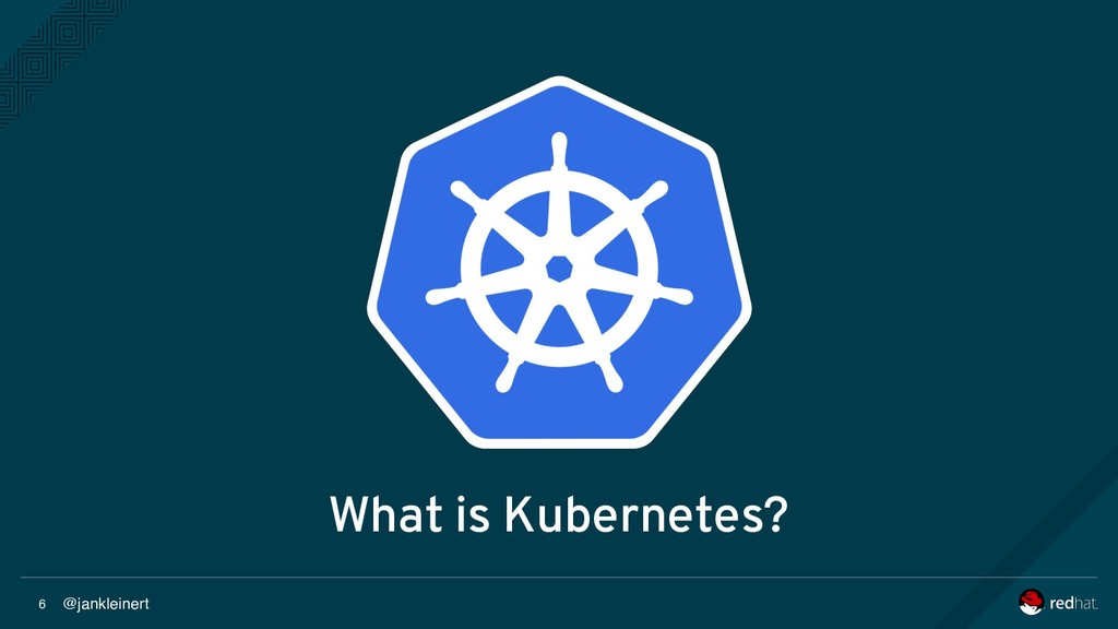 @jankleinert 6 What is Kubernetes?