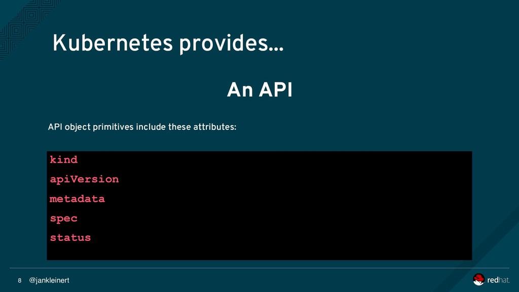 @jankleinert 8 Kubernetes provides... An API AP...