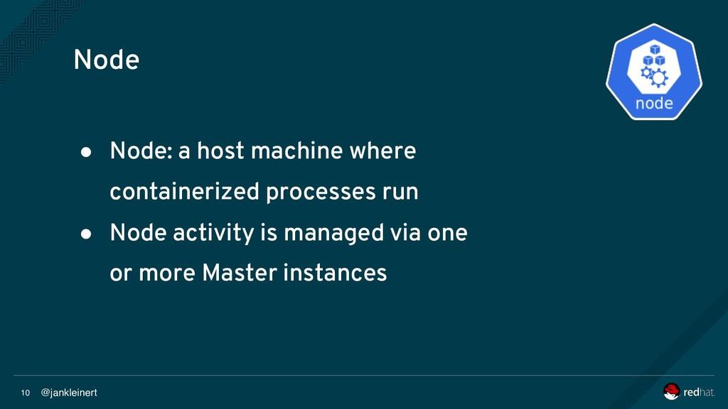 @jankleinert 10 Node ● Node: a host machine whe...