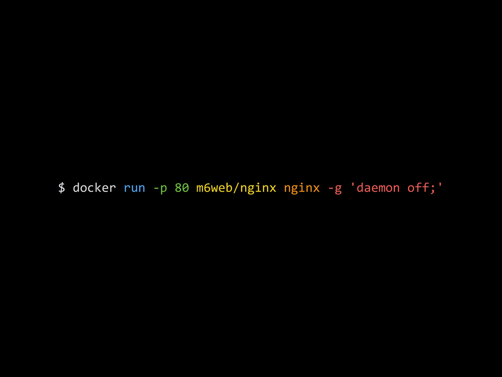 $ docker run -‐p 80 m6web/nginx...