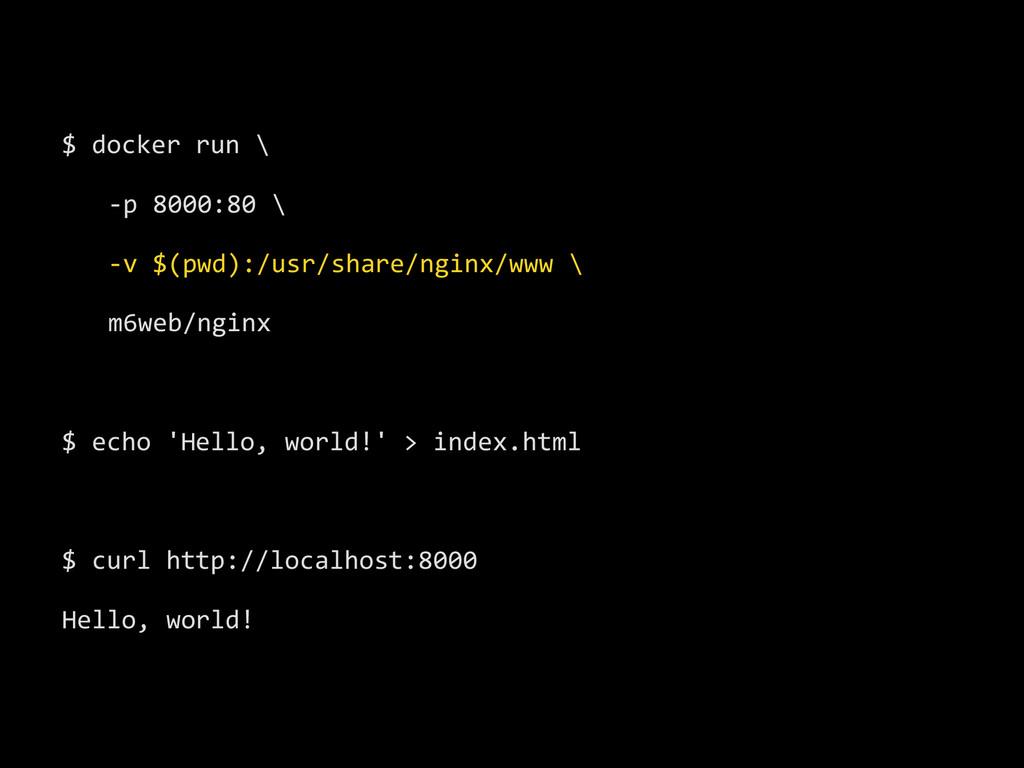 $ docker run \    -‐p 8000:8...