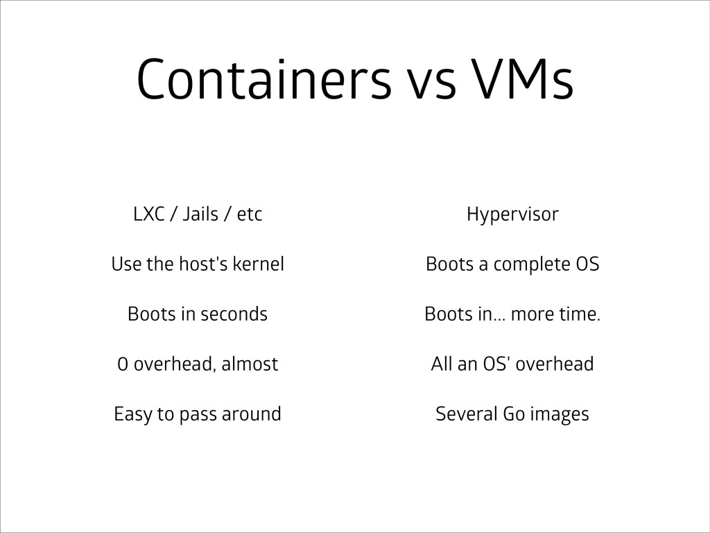 Containers vs VMs LXC / Jails / etc Use the hos...