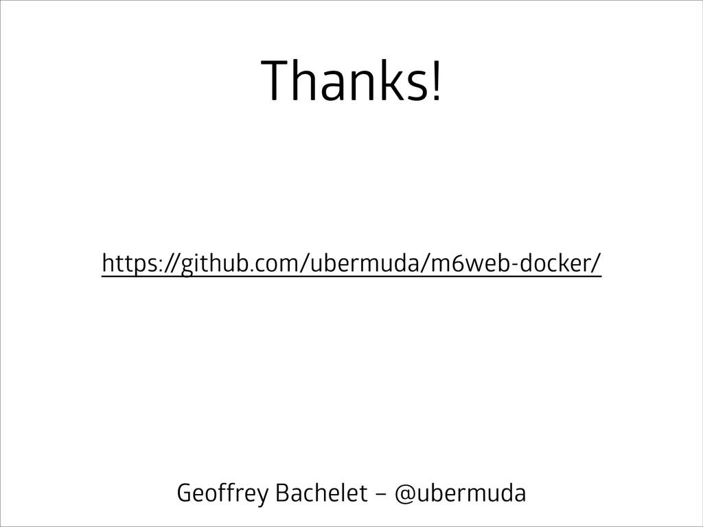 Thanks! https://github.com/ubermuda/m6web-docke...