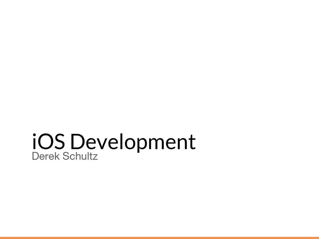 iOS Development Derek Schultz