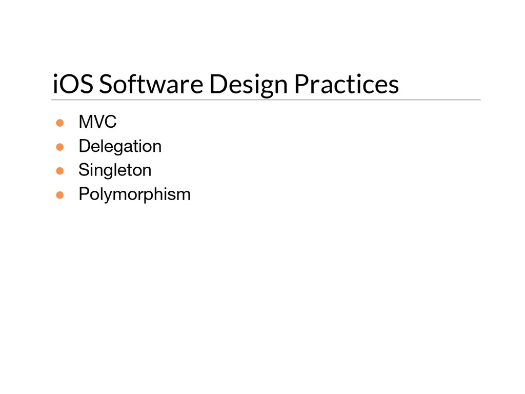 iOS Software Design Practices ● MVC ● Delegatio...