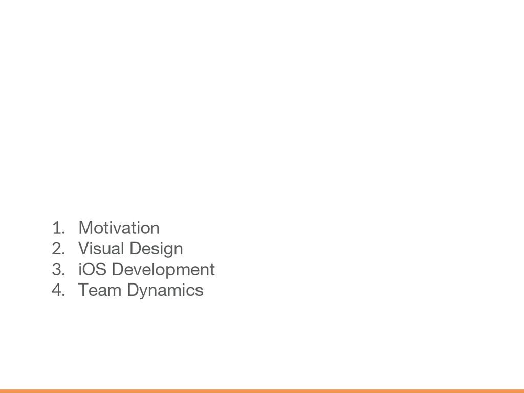 1. Motivation 2. Visual Design 3. iOS Developme...
