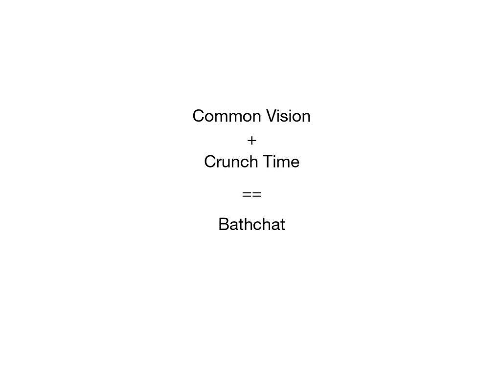 Common Vision + Crunch Time == Bathchat