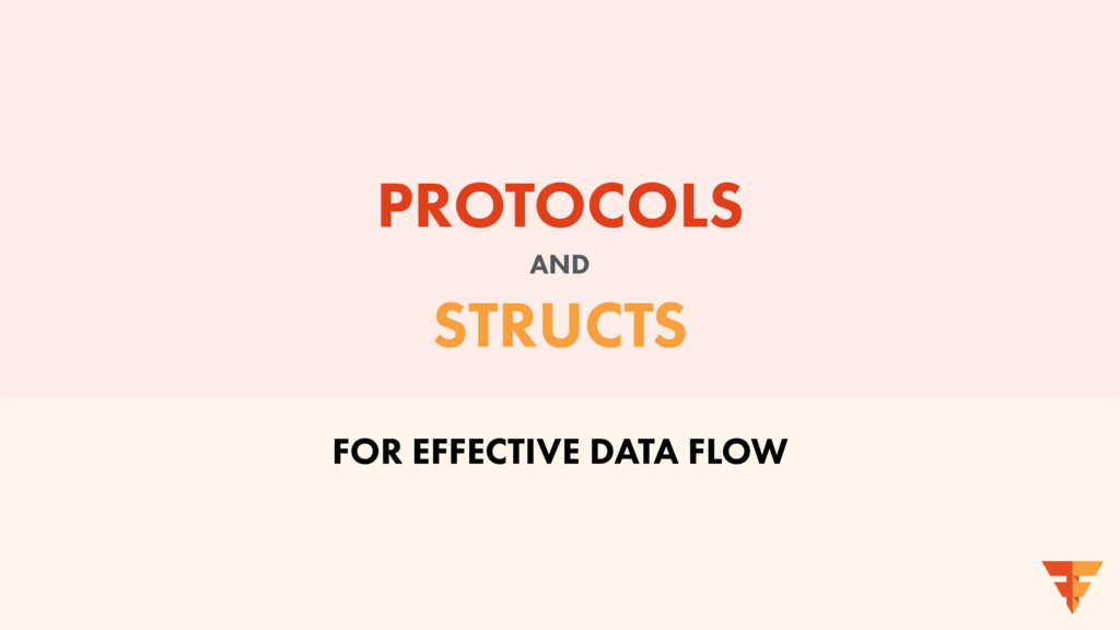 PROTOCOLS AND STRUCTS FOR EFFECTIVE DATA FLOW