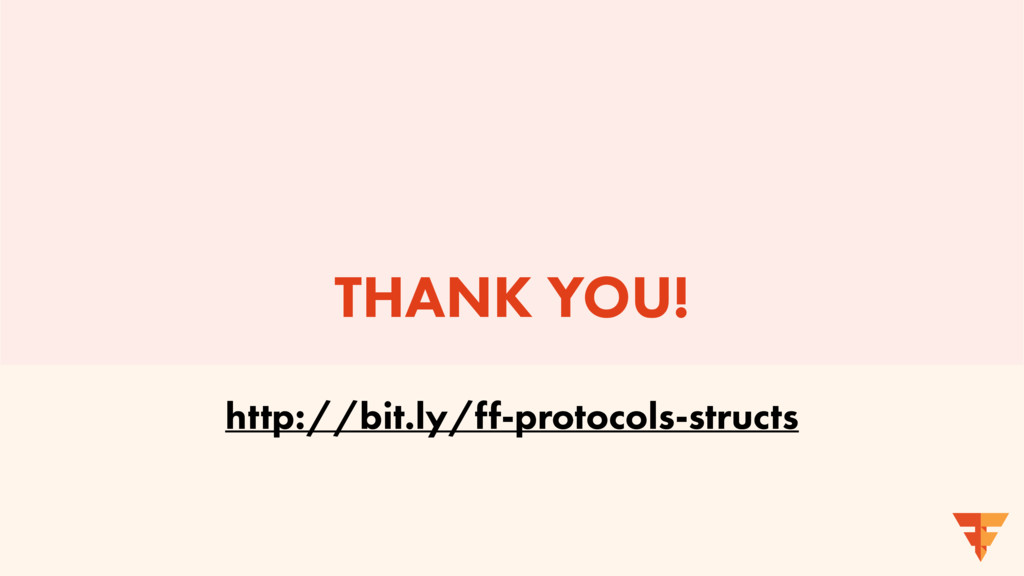 THANK YOU! http://bit.ly/ff-protocols-structs