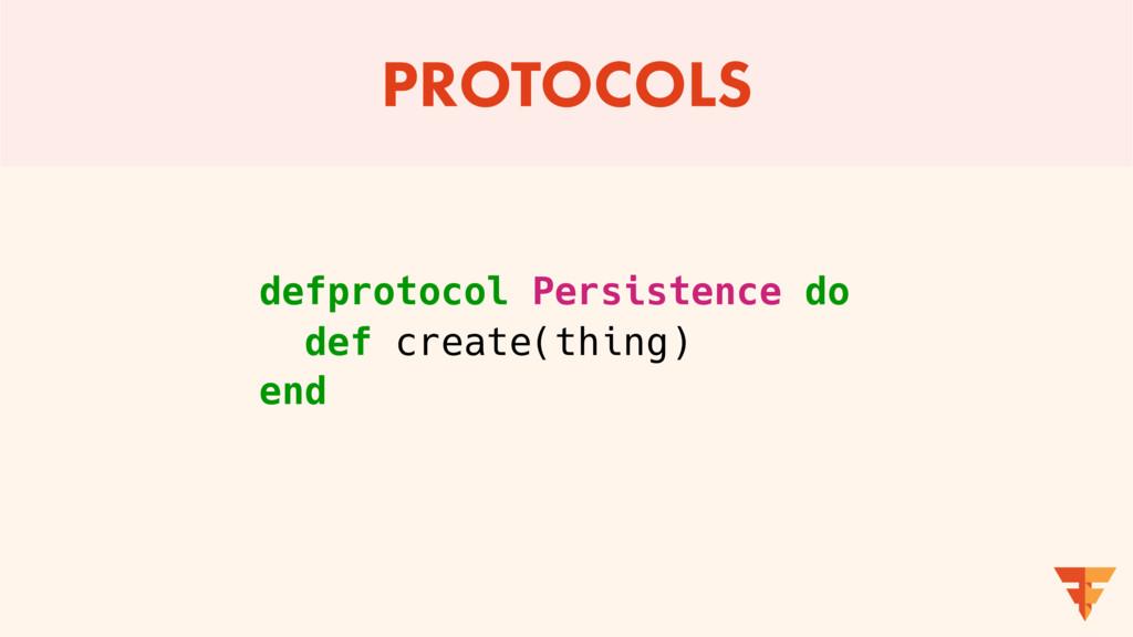 PROTOCOLS defprotocol Persistence do def create...