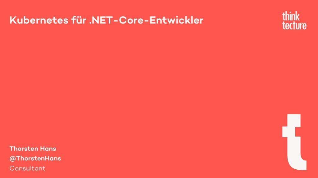 Kubernetes für .NET-Core-Entwickler Thorsten Ha...