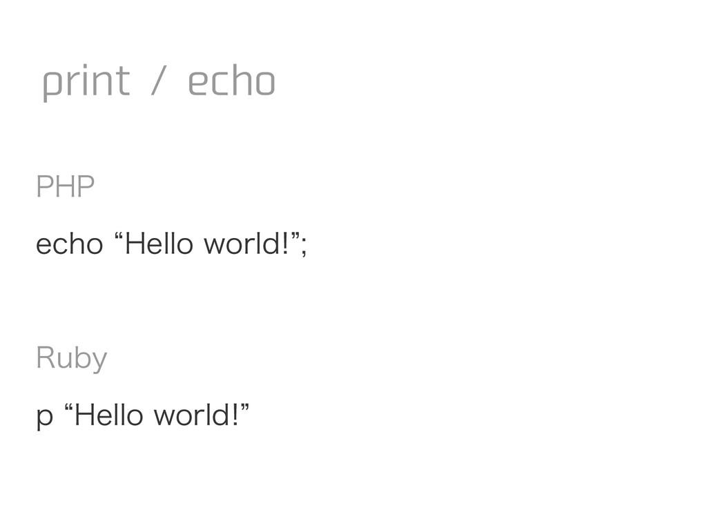 "PHP echo ""Hello world!""; Ruby p ""Hello world!"" ..."